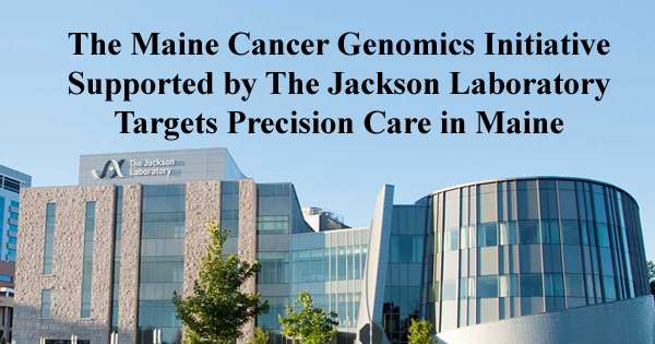 News Maine Cancer Genomics Initiative Supported by Jackson Laboratory